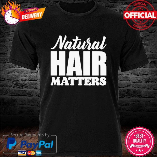 Natural Hair matters shirt