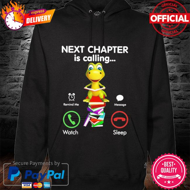 Next chapter is calling remind me message watch sleep hoodie
