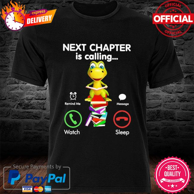 Next chapter is calling remind me message watch sleep shirt