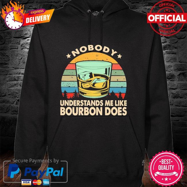 Nobody understands me like bourbon does vintage hoodie