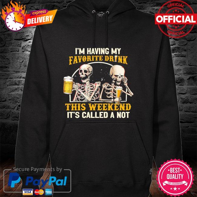 Skeleton drink Beer I'm having my favorite drink this weekend it's called a not hoodie