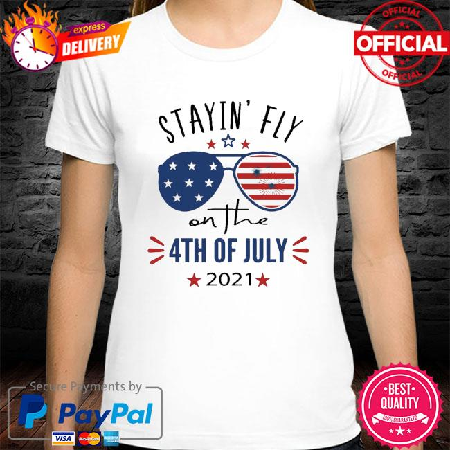 Stayin' fly on the 4yh of july 2021 Glasses American flag shirt