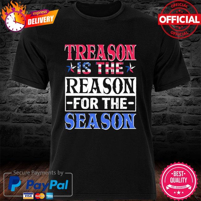 Treason is the reason for the season shirt
