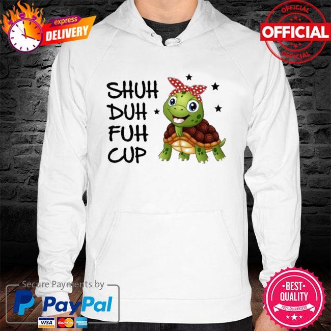 Turtle shuh duh fuh cup hoodie