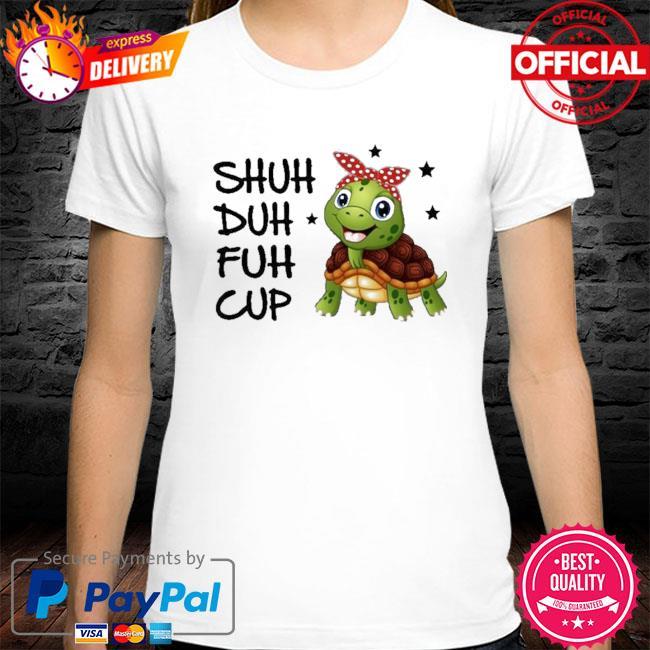 Turtle shuh duh fuh cup shirt