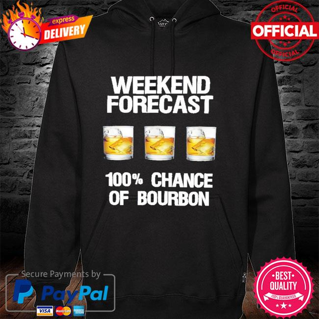 Weekend forecast 100 %chance of Bourbon hoodie