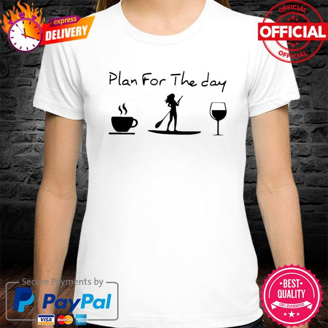 Awesome Paddleboard Plan For Me The Day Shirt