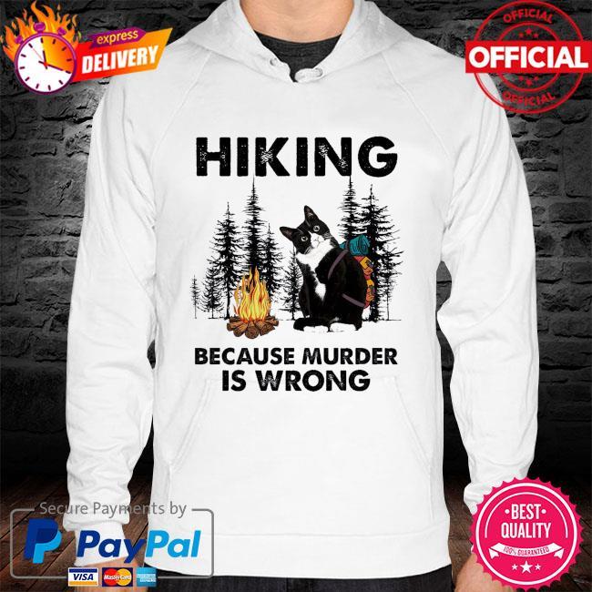 Black Cat hiking because murder is wrong hoodie