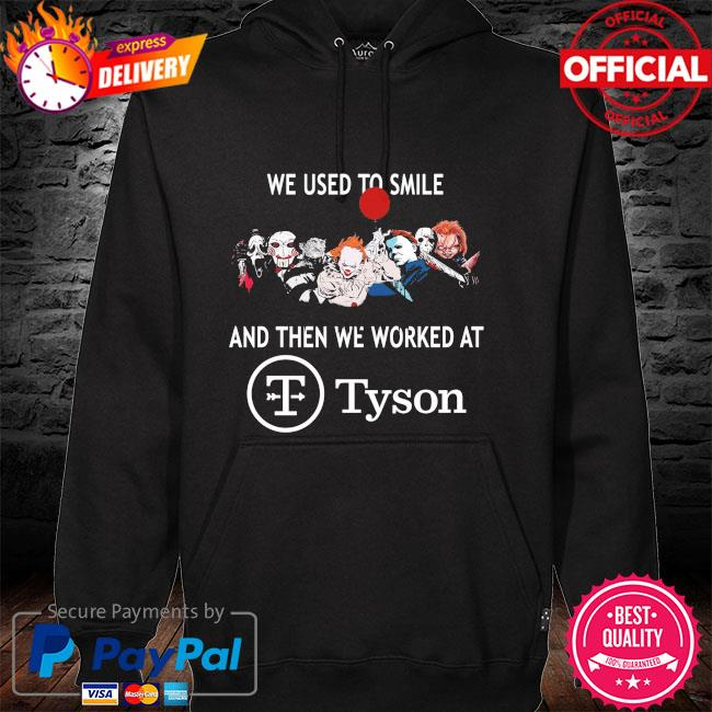 Horror Movie Character we used to smile and then we worked at Tyson hoodie