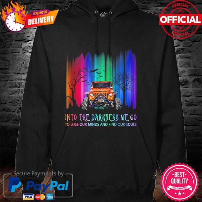 Jeep into the darkness we go to lose our minds and find our souls Halloween hoodie