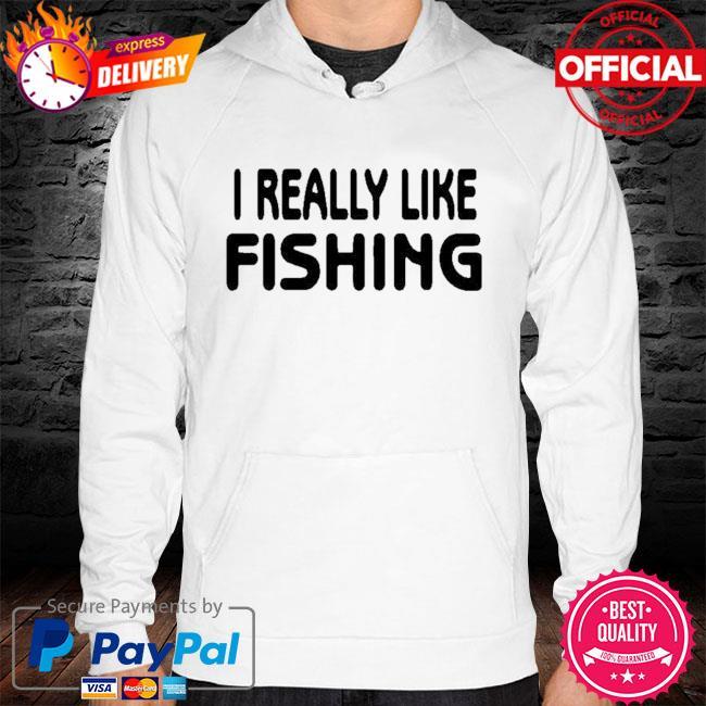 Official I Really Like Fishing Shirt hoodie