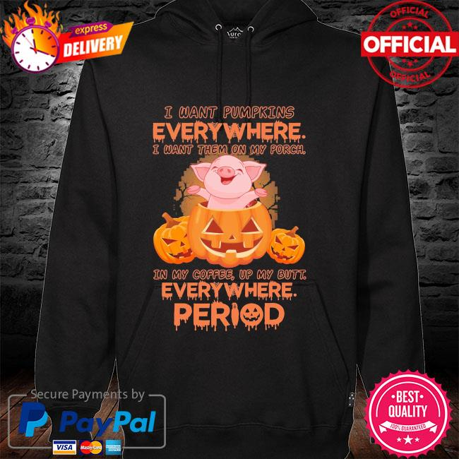 Pig I want Pumpkins everywhere I want them on my Porch halloween hoodie