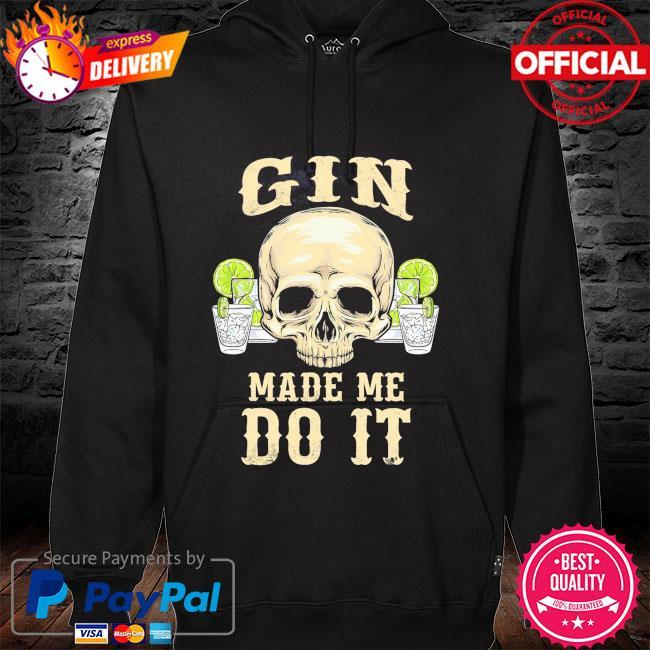 Skull gin made me do it hoodie