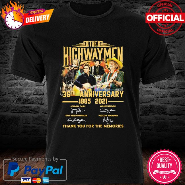 The Highwaymen 36th anniversary 1985 2021 thank you for the memories signatures shirt