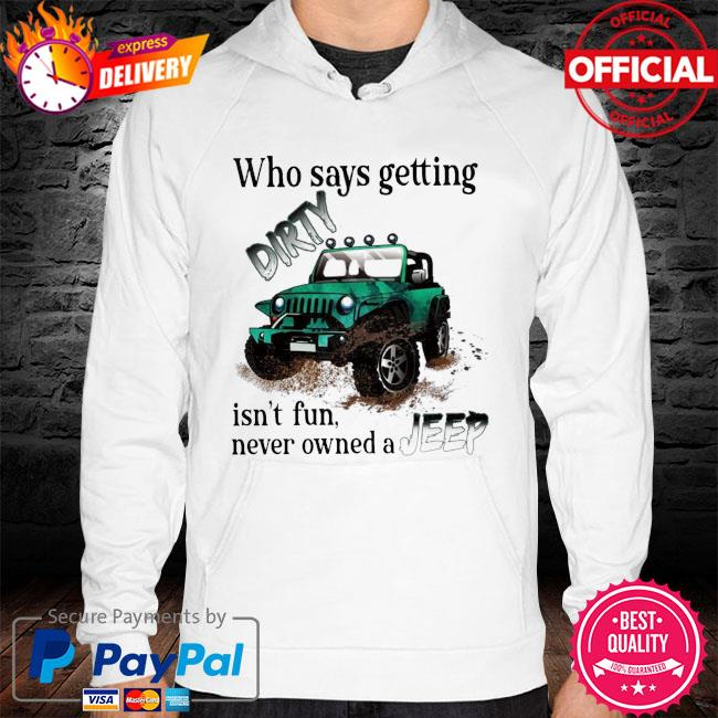 Who says getting Dirty isn't fun never owned a Jeep hoodie