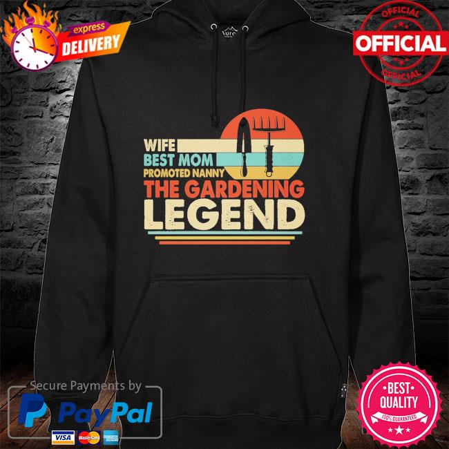Wife best mom promoted nanny the gardening legend vintage hoodie