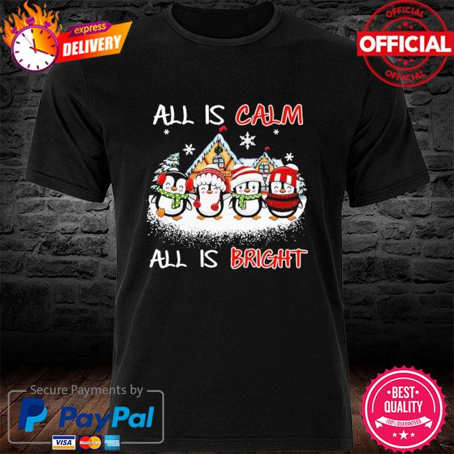 Penguins All Is Calm All Is Bright Christmas Shirt Masswerks Store