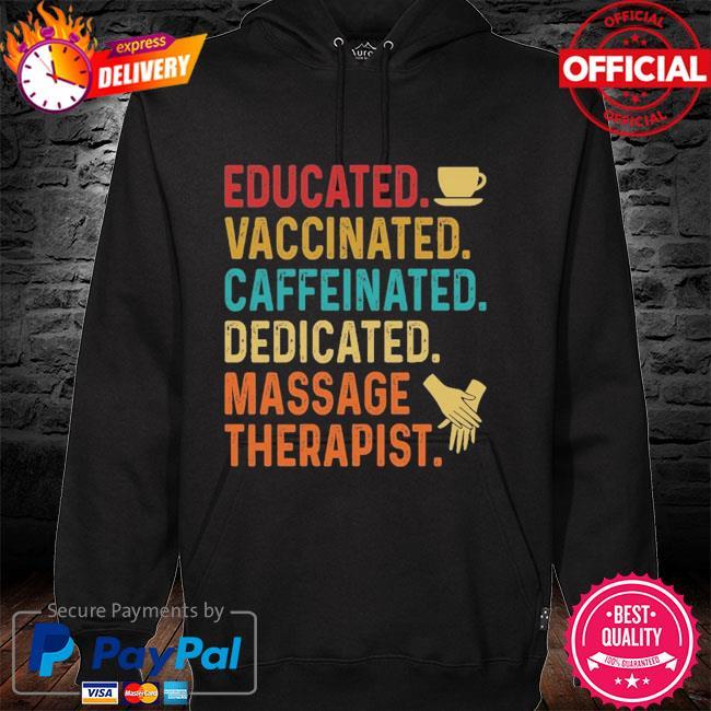 Educated Vaccinated caffeinated dedicated massage therapist hoodie