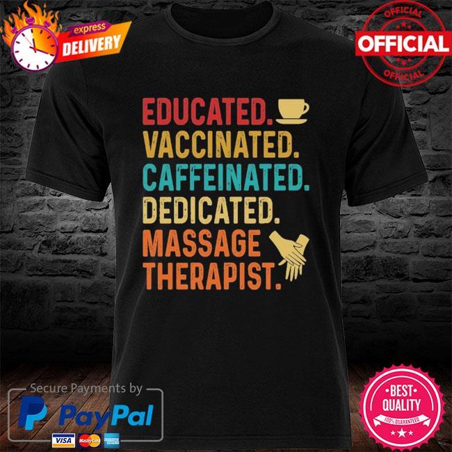 Educated Vaccinated caffeinated dedicated massage therapist shirt