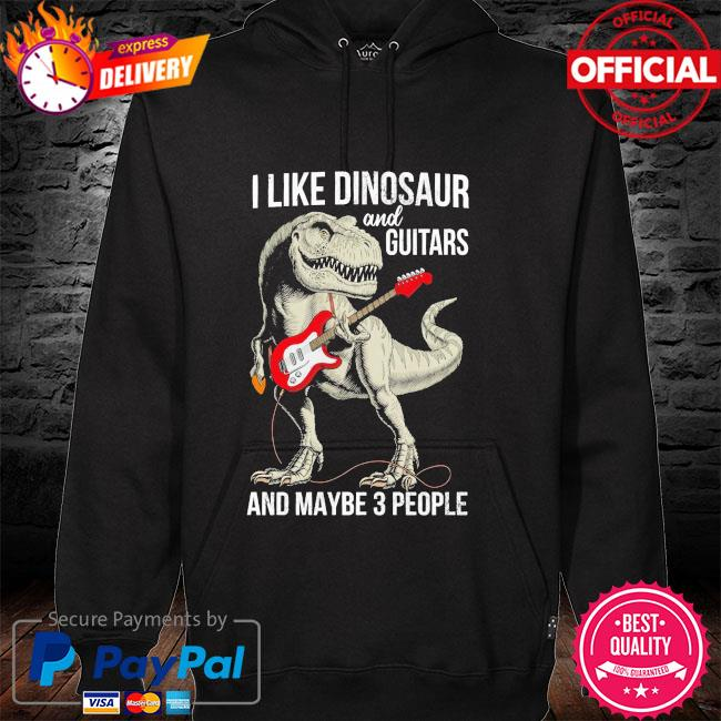 I like Dinosaur and Guitar and maybe 3 people hoodie